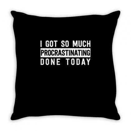 I Got So Much Procrastinating Done Today Throw Pillow Designed By Daraart