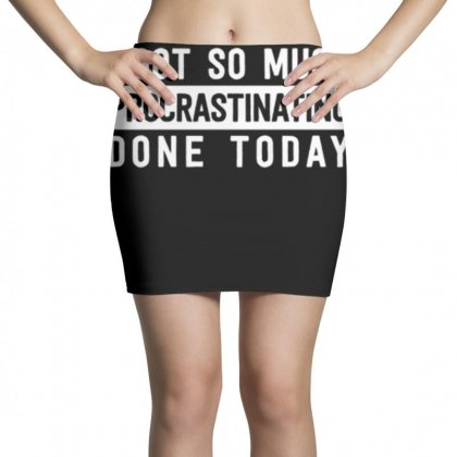 I Got So Much Procrastinating Done Today Mini Skirts Designed By Daraart