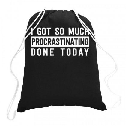 I Got So Much Procrastinating Done Today Drawstring Bags Designed By Daraart