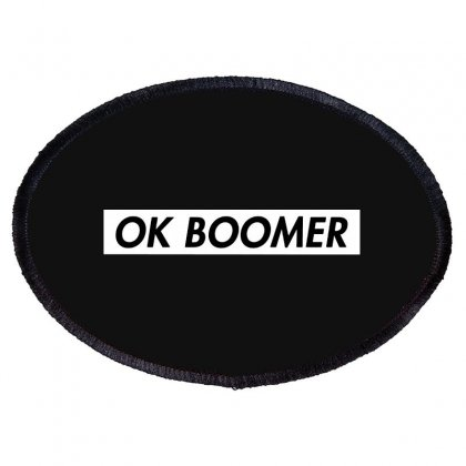 Ok Boomer   White For Fun Oval Patch Designed By Meganphoebe