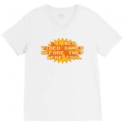 I Liked Video Games Before They Were Cool V-neck Tee Designed By Daraart