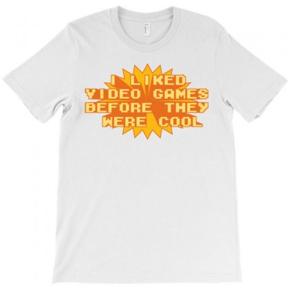 I Liked Video Games Before They Were Cool T-shirt Designed By Daraart