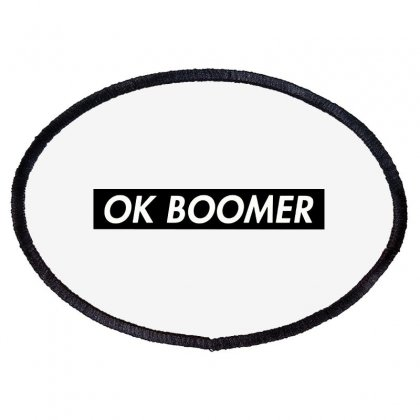 Ok Boomer   Black For Fun Oval Patch Designed By Meganphoebe