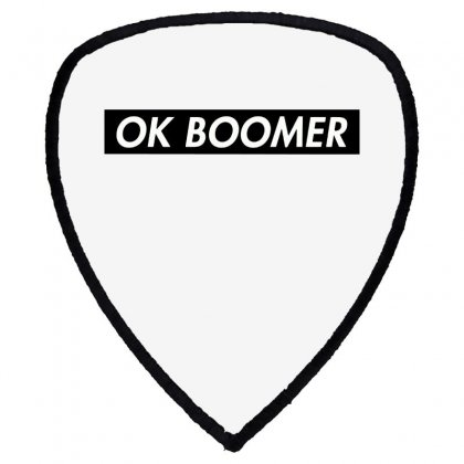 Ok Boomer   Black For Fun Shield S Patch Designed By Meganphoebe