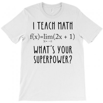 I Teach Math What's Your Superpower T-shirt Designed By Daraart