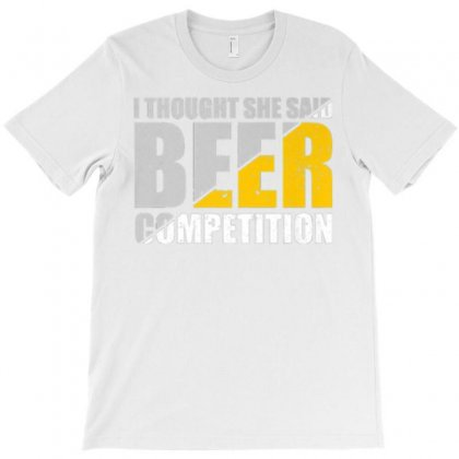 I Thought She Said Beer Competition Cheer Dad Fath T-shirt Designed By Daraart