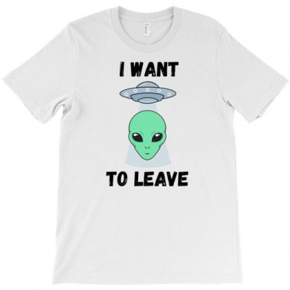 I Want To Leave T-shirt Designed By Daraart
