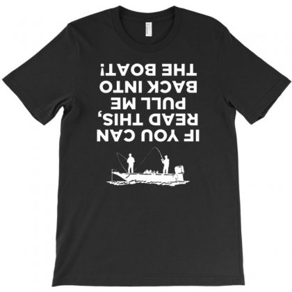 If You Can Read This Pull Me Back Into Boat T-shirt Designed By Daraart