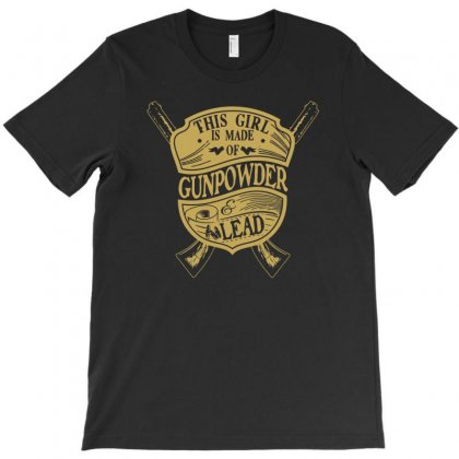 This Girl Is Made Of Gun Powder And Lead T-shirt Designed By Monstore