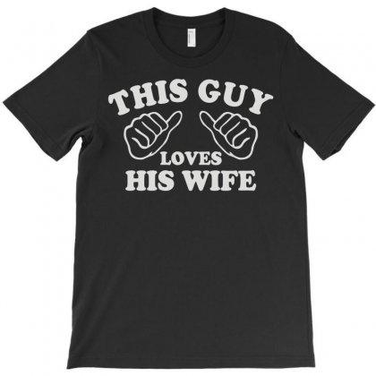 This Guy Loves His Wife T-shirt Designed By Monstore