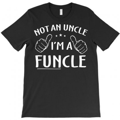 Not An Uncle I'm A Funcle T-shirt Designed By Mdk Art
