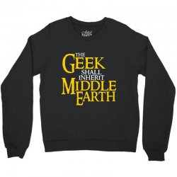 geek shall inherit middle earth Crewneck Sweatshirt | Artistshot