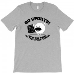 move the thing to the other thing go sports! T-Shirt | Artistshot