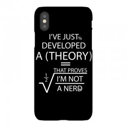 I'VE JUST DEVELOPED A THEORY THAT PROVES I'M NOT iPhoneX Case | Artistshot
