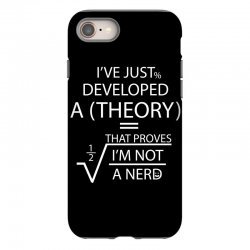 I'VE JUST DEVELOPED A THEORY THAT PROVES I'M NOT iPhone 8 Case | Artistshot