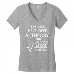 I'VE JUST DEVELOPED A THEORY THAT PROVES I'M NOT Women's V-Neck T-Shirt | Artistshot
