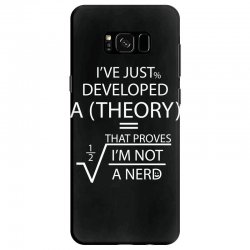 I'VE JUST DEVELOPED A THEORY THAT PROVES I'M NOT Samsung Galaxy S8 Case | Artistshot