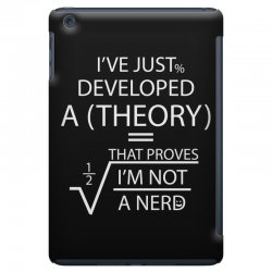 I'VE JUST DEVELOPED A THEORY THAT PROVES I'M NOT iPad Mini Case | Artistshot