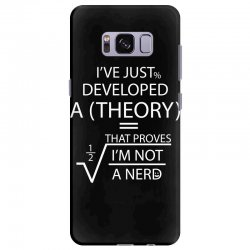 I'VE JUST DEVELOPED A THEORY THAT PROVES I'M NOT Samsung Galaxy S8 Plus Case | Artistshot