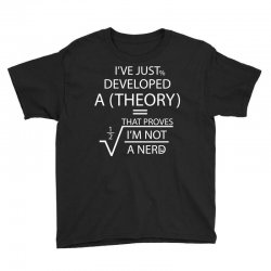 I'VE JUST DEVELOPED A THEORY THAT PROVES I'M NOT Youth Tee | Artistshot