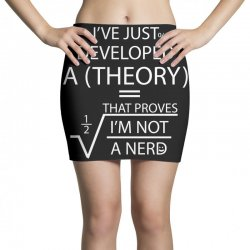 I'VE JUST DEVELOPED A THEORY THAT PROVES I'M NOT Mini Skirts | Artistshot