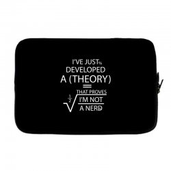 I'VE JUST DEVELOPED A THEORY THAT PROVES I'M NOT Laptop sleeve | Artistshot