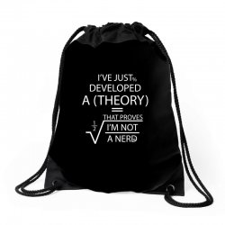 I'VE JUST DEVELOPED A THEORY THAT PROVES I'M NOT Drawstring Bags | Artistshot