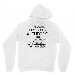 I'VE JUST DEVELOPED A THEORY THAT PROVES I'M NOT Unisex Hoodie | Artistshot