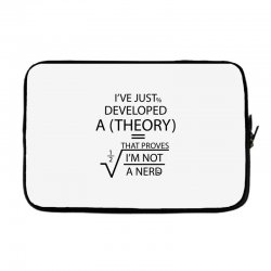 I'VE JUST DEVELOPED A THEORY THAT PROVES I'M NOT Laptop sleeve   Artistshot