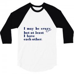 539aa37ab5 Custom I May Be Crazy But At Least I Have Each Other T-shirt By Mdk ...