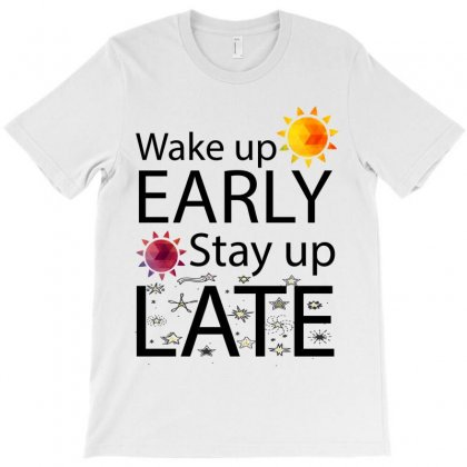 Wake Up Early Stay Up Late T-shirt Designed By Designbycommodus