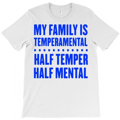 My Family Is Temperamental T-shirt Designed By Jafarnr1966