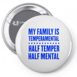 my family is temperamental Pin-back button | Artistshot