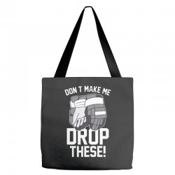 don't make me drop these hockey gloves athletic party sports humor Tote Bags | Artistshot