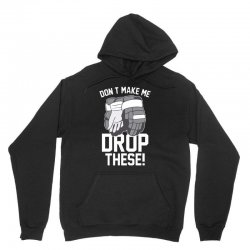 don't make me drop these hockey gloves athletic party sports humor Unisex Hoodie | Artistshot