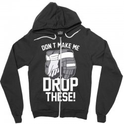 don't make me drop these hockey gloves athletic party sports humor Zipper Hoodie | Artistshot