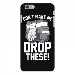 don't make me drop these hockey gloves athletic party sports humor iPhone 6 Plus/6s Plus Case | Artistshot