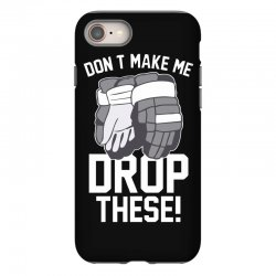don't make me drop these hockey gloves athletic party sports humor iPhone 8 Case | Artistshot