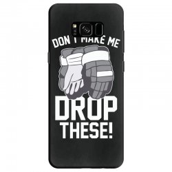 don't make me drop these hockey gloves athletic party sports humor Samsung Galaxy S8 Case | Artistshot