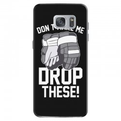 don't make me drop these hockey gloves athletic party sports humor Samsung Galaxy S7 Case | Artistshot