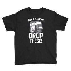 don't make me drop these hockey gloves athletic party sports humor Youth Tee | Artistshot