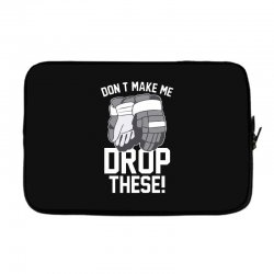 don't make me drop these hockey gloves athletic party sports humor Laptop sleeve | Artistshot