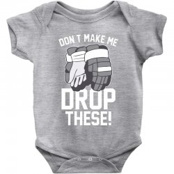 don't make me drop these hockey gloves athletic party sports humor Baby Bodysuit | Artistshot