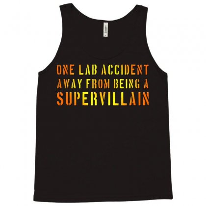 One Lab Accident Away From Being A Supervillain Tank Top Designed By Jafarnr1966
