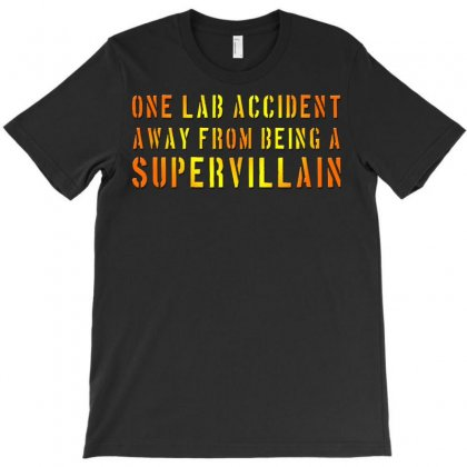 One Lab Accident Away From Being A Supervillain T-shirt Designed By Jafarnr1966