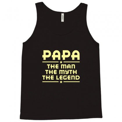 Papa The Man The Myth The Legend Tank Top Designed By Jafarnr1966