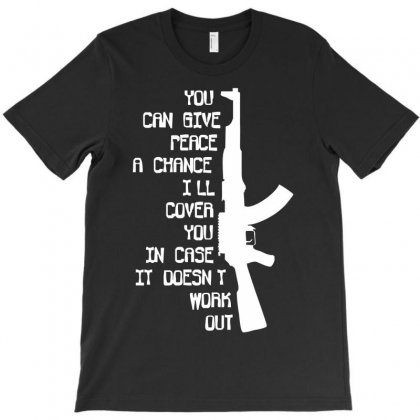 Funny Militaryarmymarines Ak47 'give Peace A Chance, I'll Cover You' T-shirt Designed By Henz Art