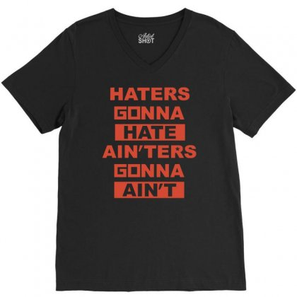 Haters Gonna Hate Ain'ters Gonna Ain't V-neck Tee Designed By Henz Art