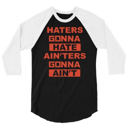 Haters Gonna Hate Ain'ters Gonna Ain't 3/4 Sleeve Shirt Designed By Henz Art