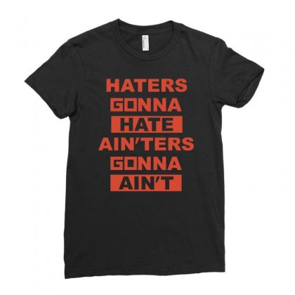 Haters Gonna Hate Ain'ters Gonna Ain't Ladies Fitted T-shirt Designed By Henz Art